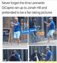 Leonardo, You are Great!: Never forget the time Leonardo  DiCaprio ran up to Jonah Hill and  pretended to be a fan taking pictures  Anna  Click here Leonardo, You are Great!