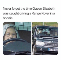 Don't follow @BigMike if you get easily offended 😙💨: Never forget the time Queen Elizabeth  was caught driving a Range Rover in a  hoodie Don't follow @BigMike if you get easily offended 😙💨