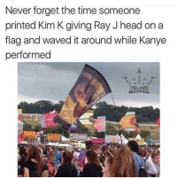 Head, Instagram, and Kanye: Never forget the time someone  printed Kim K giving Ray J head on a  flag and waved it around while Kanye  performed Follow me on Instagram: @nathanielknows
