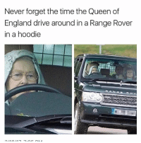 Dank, England, and Funny: Never forget the time the Queen of  England drive around in a Range Rover  in a hoodie  Rio V A real one Follow me for more (@hilariousblacks) niggasbelike bitchesbelike laughs jokes memes dead laugh trolls follow like funny share hood hoodcomedy hoodshit nochill dankmemes funnymemes goals comedy humor haha zerochill dank
