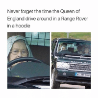they see me Rollin: Never forget the time the Queen of  England drive around in a Range Rover  in a hoodie they see me Rollin