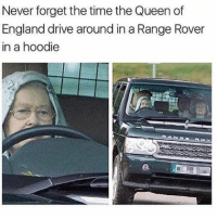 Driving, England, and Queen: Never forget the time the Queen of  England drive around in a Range Rover  in a hoodie me on a saturday