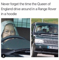 Real Gangster😎: Never forget the time the Queen of  England drive around in a Range Rover  in a hoodie Real Gangster😎