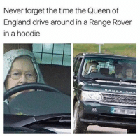 Driving, England, and Memes: Never forget the time the Queen of  England drive around in a Range Rover  in a hoodie Never forget 😂