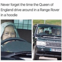 England, Memes, and Thug: Never forget the time the Queen of  England drive around in a Range Rover  in a hoodie Thug Life!!! 😂😂😂😂😂 tbt throwbackthursday pettypost pettyastheycome straightclownin hegotjokes jokesfordays itsjustjokespeople itsfunnytome funnyisfunny randomhumor