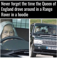 England, Memes, and Range Rover: Never forget the time the Queen of  England drove around in a Range  Rover in a hoodie thuglife 😅😅😅😅 queen England queenelizabeth galdembanter dt @itsshenell uberCode:SHENG6 www.instagram.com-isawitandii