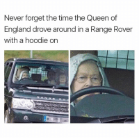 she drives herself?: Never forget the time the Queen of  England drove around in a Range Rover  with a hoodie on she drives herself?