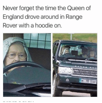Legend @_kevinboner: Never forget the time the Queen of  England drove around in Range  Rover with a hoodie on. Legend @_kevinboner