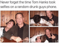 Beer, Drunk, and Gym: Never forget the time Tom Hanks took  selfies on a random drunk guys phone @drunkpeopledoingthings has an awesome page!! Make sure to follow 🔥🔥🔥 - - teamnoharmdone noharmdone funny relatable true lmao petty savage dank meme weed 420 makeup gym lfl food dog doggo art gun wasted tomhanks drunk haha omg beer