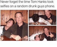 😂😂😂😂: Never forget the time Tom Hanks took  selfies on a random drunk guys phone 😂😂😂😂