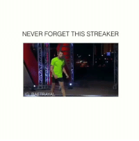 Funny, Iconic, and Never: NEVER FORGET THIS STREAKER  IG BAETRAYAL iconic