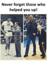 Never, Pay It Forward, and Who: Never forget those who  helped you up!  ASKETBAL Pay it forward :)