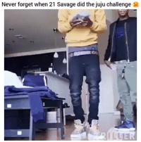 Funny, Savage, and Never: Never forget when 21 Savage did the juju challenge  AILL Never forget 😂💀💀💀