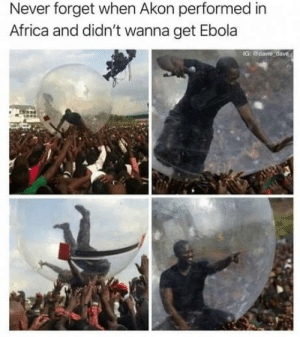 That would be cool with zombies: Never forget when Akon performed in  Africa and didn't wanna get Ebola  G: @davie dave That would be cool with zombies