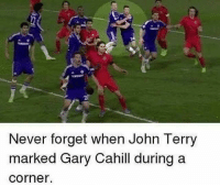 Memes, Never, and John Terry: Never forget when John Terry  marked Gary Cahill during a  corner. Tag a friend...