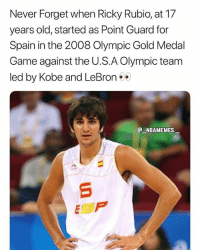 He was only 17 years old too 😳🔥 - Follow @_nbamemes._: Never Forget when Ricky Rubio, at 17  years old, started as Point Guard for  Spain in the 2008 Olympic Gold Medal  Game against the U.S.A Olympic team  led by Kobe and LeBron  NBAMEMES.  ESP He was only 17 years old too 😳🔥 - Follow @_nbamemes._