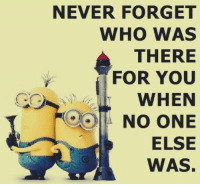 Like Minions? come check out our page! we have funny minions galore,plus minions do enjoy the dark side so we have plenty of #MinionRebels: NEVER FORGET  WHO WAS  THERE  FOR YOU  WHEN  NO ONE  ELSE  WAS. Like Minions? come check out our page! we have funny minions galore,plus minions do enjoy the dark side so we have plenty of #MinionRebels