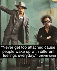 "Johnny Depp, Memes, and Intuition: ""Never get too attached cause  people wake up with different  feelings everyday.""- Johnny Depp Trust your intuition💯"