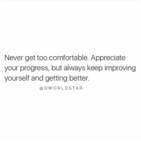"""Don't get so stuck on your past accomplishments that you forget to create new ones...everyday is another chance to recreate yourself..."" 💯  @QWorldstar https://t.co/Ps55y29VBY: Never get too comfortable. Appreciate  your progress, but always keep improving  yourself and getting better.  aQWORLDSTAR ""Don't get so stuck on your past accomplishments that you forget to create new ones...everyday is another chance to recreate yourself..."" 💯  @QWorldstar https://t.co/Ps55y29VBY"