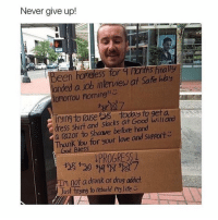 Everyone deserves a second chance 🙌🏼 @peopleareamazing @peopleareamazing @peopleareamazing @peopleareamazing: Never give up!  Been homeless for raths Finally  landed a ab interview at Sate hay  omorIOU PIOming  dress shirt and slacks at Good Willand  a razor to Shave before hand  Thank You for your love and SUPAprt  God Bless  Im not a drunk or drug addict  Just trying to rebuild my life.  HI Everyone deserves a second chance 🙌🏼 @peopleareamazing @peopleareamazing @peopleareamazing @peopleareamazing