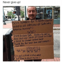thegoodquote 🌻: Never give up!  landed a ab inlaniew at Safe hay  OmorTOU l'homing!!  rying To slacks at Good Will and  dress shirt and hand  a razor to Shave before support  Thank You for your love and Bless  seg PROGRESS  Im not a drunk or drug addict  Just trying to rebuild my life thegoodquote 🌻