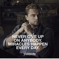 Memes, Miracles, and 🤖: NEVER GIVE UP  ON ANYBODY  MIRACLES HAPPEN  EVERY DAY.  Visionocity Great one by @visionocity_magazine. Never give up on anyone! Follow them for more motivation! 👉@visionocity_magazine👈 👉@visionocity_magazine👈