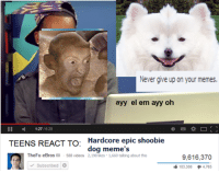 update: #shoobmeme83 has been recover: Never give up on your memes.  ayy el em ayy oh  1628  TEENS REACT TO  Hardcore epic shoobie  dog meme's  The Fu eBros S88 videos 2,198 likes 1,660 talking about this  9,616,370  Subscribed  103,308 4,765 update: #shoobmeme83 has been recover