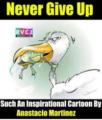 NEVER.: Never Give Up  RVC J  WWW. RVCJ.COM  Such An Inspirational Cartoon By  Anastacio Martinez NEVER.