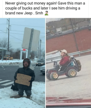 Dang scams: Never giving out money again! Gave this man a  couple of bucks and later I see him driving a  brand new Jeep. Smh  06-18 2.0x25  HELP  SANTA  LEFT ME Dang scams