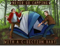 camping: NEVER GO CAMPING  WITH A C-SECTION BABY