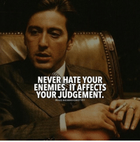 Memes, Enemies, and Never: NEVER HATE YOUR  ENEMIES, IT AFFECTS  YOUR JUDGEMENT.  @BUSINESSMINDSET101 Hate just clouds your judgement.