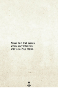 Happy, Never, and You: Never hurt that person  whose only intention  was to see you happy.