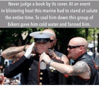 . ✅ Double tap the pic ✅ Tag your friends ✅ Check link in my bio for badass stuff - usarmy 2ndamendment soldier navyseals gun flag army operator troops tactical armedforces weapon patriot marine usmc veteran veterans usa america merica american coastguard airman usnavy militarylife military airforce tacticalgunners: Never judge a book by its cover. At an event  in blistering heat this marine had to stand at salute  the entire time. To cool him down this group of  bikers gave him cold water and fanned him. . ✅ Double tap the pic ✅ Tag your friends ✅ Check link in my bio for badass stuff - usarmy 2ndamendment soldier navyseals gun flag army operator troops tactical armedforces weapon patriot marine usmc veteran veterans usa america merica american coastguard airman usnavy militarylife military airforce tacticalgunners