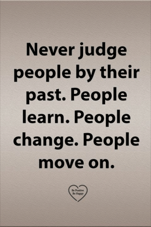 people change: Never judge  people by their  past. People  learn. People  change. People  move on.  Be Positive  Be Happy