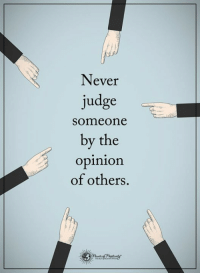 Power of Positivity: Never  judge  someone  by the  opinion  of others Power of Positivity