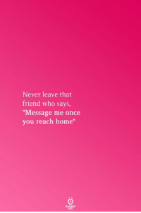 """Message Me: Never leave that  friend who says,  Message me once  you reach home""""  RELATICNGHP"""