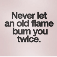 TBH you're lucky if you get the opportunity once queens_over_bitches: Never let  an old flame  burn you  twice. TBH you're lucky if you get the opportunity once queens_over_bitches