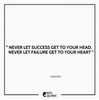 #1339  #Inspirational Suggested by Raghav Mahajan   Download our Android App : http://bit.ly/1NXVrLL Download our iOS App https://appsto.re/in/luPOcb.i: NEVER LET SUCCESS GET TO YOUR HEAD,  NEVER LET FAILURE GET TO YOUR HEART  UNKNOWN  epIC  quotes #1339  #Inspirational Suggested by Raghav Mahajan   Download our Android App : http://bit.ly/1NXVrLL Download our iOS App https://appsto.re/in/luPOcb.i