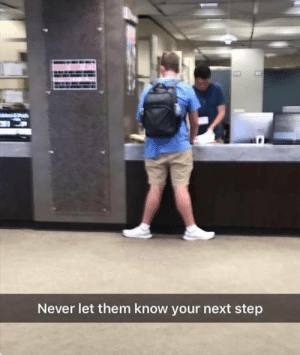 Never, Step, and Next: Never let them know your next step