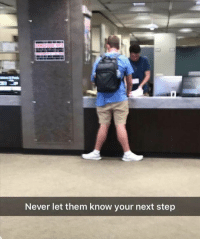 Dank Memes, Never, and Step: Never let them know your next step Always keep them guessing @see_more