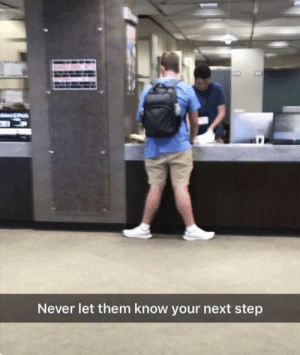 Never, Irl, and Me IRL: Never let them know your next step me_irl