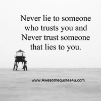 Awesome Quotes: Never lie to someone  who trusts you and  Never trust someone  that lies to you  www.Awesomequotes4u.com Awesome Quotes