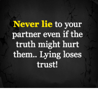 Memes, Lying, and Never: Never lie to vour  partner even if the  truth might hurt  them.. Lying loses  trust!