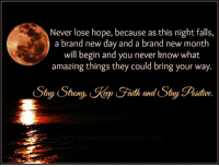 Dank, Fall, and Amaz: Never lose hope, because as this night falls,  a brand new day and a brand new month  will begin and you never know what  amazing things they could bring your way  Stay Shang aith and Stay Fasitve