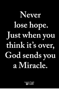 God, Life, and Memes: Never  lose hope  ust when vou  think it's over,  God sends you  a Miracle  Lessons Taught  By LIFE <3