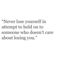 "Attempter: ""Never lose yourself in  attempt to hold on to  someone who doesn't care  about losing you.""  95"