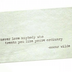 https://iglovequotes.net/: never love anybody who  treats you like you're ordinary  -oscar wilde https://iglovequotes.net/