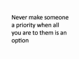 Never, Them, and All: Never make someone  a priority when all  you are to them is arn  option