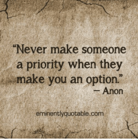 """Memes, 🤖, and Options: """"Never make someone  a priority when they  make you an option.""""  Anon  eminent  com Pass it on <3"""