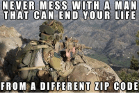 Memes, Zip Code, and Ar15: NEVER MESS WITH A MAN  THAT CAN END YOUR LIFE  FROM A DIFFERENT ZIP CODE LIKE and TAG a FRIEND! Merica USA Military Badass Badassery Guns 2ndAmendment MericaMilitaryPosts AR15 USArmy USMarines USNavy USAirForce USCoastGuard Flag Patriot Veteran Patriotic America American Freedom NavySEALs USMC Tactical Troops Operator
